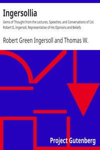 Ingersollia Gems of Thought from the Lectures, Speeches, and Conversations of Col. Robert G. Ingersoll, Representative of His Opinions and Beliefs