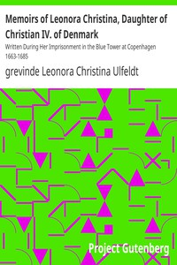 Cover of Memoirs of Leonora Christina, Daughter of Christian IV. of Denmark Written During Her Imprisonment in the Blue Tower at Copenhagen 1663-1685