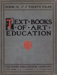 Cover of Text books of art education, v. 4 of 7. Book IV, Fourth Year