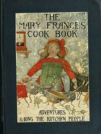 Cover of The Mary Frances Cook Book; Or, Adventures Among the Kitchen People