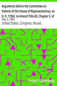 Cover of Arguments before the Committee on Patents of the House of Representatives, on H. R. 11943, to Amend Title 60, Chapter 3, of the Revised Statutes of the United States Relating to CopyrightsMay 2, 1906.