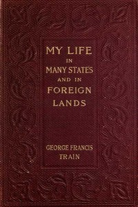 Cover of My Life in Many States and in Foreign Lands, Dictated in My Seventy-Fourth Year