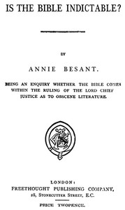 Cover of Is the Bible Indictable? Being an Enquiry whether the Bible Comes within the Ruling of the Lord Chief Justice as to Obscene Literature