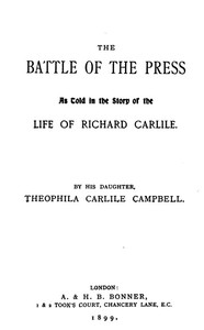 Cover of The Battle of The Press As Told in the Story of the Life of Richard Carlile by His Daughter, Theophila Carlile Campbell