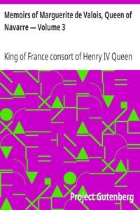 Memoirs of Marguerite de Valois, Queen of Navarre — Volume 3