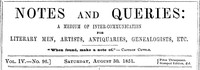 Cover of Notes and Queries, Vol. IV, Number 96, August 30, 1851 A Medium of Inter-communication for Literary Men, Artists, Antiquaries, Genealogists, etc.