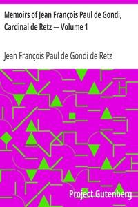 Cover of Memoirs of Jean François Paul de Gondi, Cardinal de Retz — Volume 1