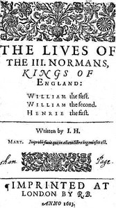 The Lives of the III. Normans, Kings of England: William the First, William the Second, Henrie the First