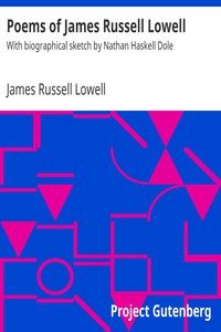Poems of James Russell LowellWith biographical sketch by Nathan Haskell Dole