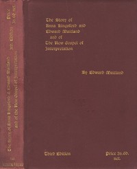 Cover of The Story of Anna Kingsford and Edward Maitland and of the new Gospel of Interpretation