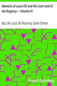 Memoirs of Louis XIV and His Court and of the Regency — Volume 01