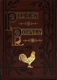 Cover of Poultry A Practical Guide to the Choice, Breeding, Rearing, and Management of all Descriptions of Fowls, Turkeys, Guinea-fowls, Ducks, and Geese, for Profit and Exhibition.