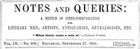 Notes and Queries, Vol. IV, Number 100, September 27, 1851 A Medium of Inter-communication for Literary Men, Artists, Antiquaries, Genealogists, etc.