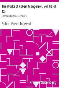 Cover of The Works of Robert G. Ingersoll, Vol. 02 (of 12) Dresden Edition—Lectures