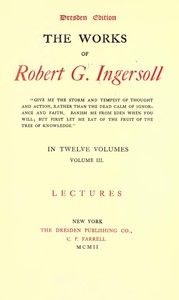 Cover of The Works of Robert G. Ingersoll, Vol. 03 (of 12) Dresden Edition—Lectures