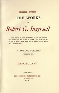 The Works of Robert G. Ingersoll, Vol. 12 (of 12)Dresden Edition—Miscellany