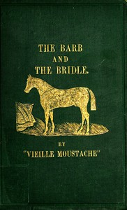 Cover of The Barb and the Bridle A Handbook of Equitation for Ladies, and Manual of Instruction in the Science of Riding, from the Preparatory Suppling Exercises
