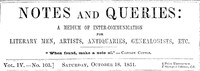 Notes and Queries, Vol. IV, Number 103, October 18, 1851 A Medium of Inter-communication for Literary Men, Artists, Antiquaries, Genealogists, etc.