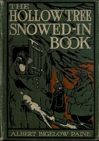 The Hollow Tree Snowed-in Book being a continuation of the stories about the Hollow Tree and Deep Woods people