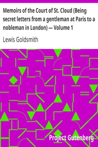 Memoirs of the Court of St. Cloud (Being secret letters from a gentleman at Paris to a nobleman in London) — Volume 1