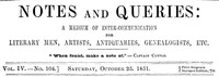 Cover of Notes and Queries, Vol. IV, Number 104, October 25, 1851 A Medium of Inter-communication for Literary Men, Artists, Antiquaries, Genealogists, etc.