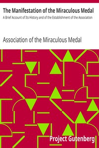 The Manifestation of the Miraculous Medal A Brief Account of Its History and of the Establishment of the Association