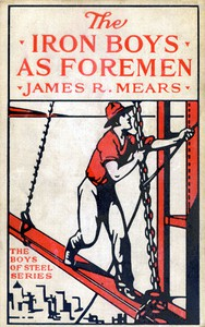 Cover of The Iron Boys as Foremen; or, Heading the Diamond Drill Shift