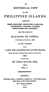 An Historical View of the Philippine Islands, Vol 1 (of 2) Exhibiting their discovery, population, language, government, manners, customs, productions and commerce.