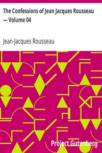 Cover of The Confessions of Jean Jacques Rousseau — Volume 04