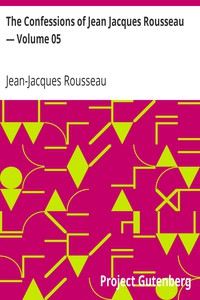 Cover of The Confessions of Jean Jacques Rousseau — Volume 05