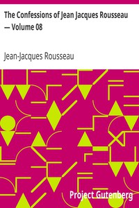 Cover of The Confessions of Jean Jacques Rousseau — Volume 08