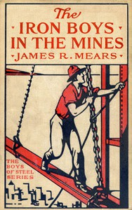 Cover of The Iron Boys in the Mines; or, Starting at the Bottom of the Shaft