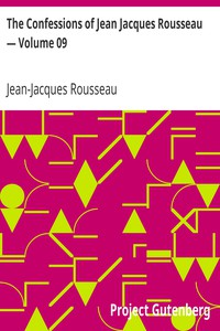 The Confessions of Jean Jacques Rousseau — Volume 09