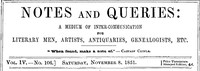 Cover of Notes and Queries, Vol. IV, Number 106, November 8, 1851 A Medium of Inter-communication for Literary Men, Artists, Antiquaries, Genealogists, etc.