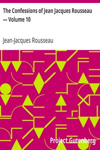 Cover of The Confessions of Jean Jacques Rousseau — Volume 10