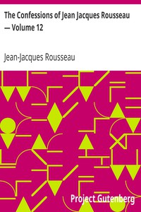 Cover of The Confessions of Jean Jacques Rousseau — Volume 12