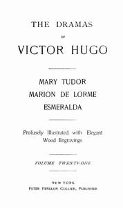 Cover of The Dramas of Victor Hugo: Mary Tudor, Marion de Lorme, Esmeralda