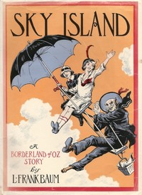 Sky Island Being the Further Exciting Adventures of Trot and Cap'n Bill After Their Visit to the Sea Fairies