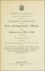 The immigration offices and statistics from 1857 to 1903 Information for the Universal Exhibition of St. Louis (U.S.A.)