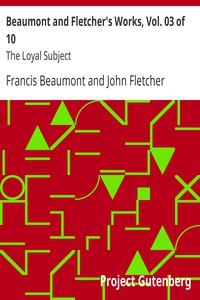 Beaumont and Fletcher's Works, Vol. 03 of 10: The Loyal Subject