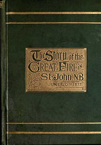 Cover of The Story of the Great Fire in St. John, N.B., June 20th, 1877