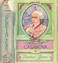 """Cover of The Memoirs of Jacques Casanova de Seingalt, Vol. I (of VI), """"Venetian Years"""" The First Complete and Unabridged English Translation, Illustrated with Old Engravings"""