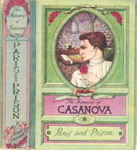 """The Memoirs of Jacques Casanova de Seingalt, Vol. II (of VI), """"To Paris and Prison"""" The First Complete and Unabridged English Translation, Illustrated with Old Engravings"""