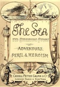 The Sea: Its Stirring Story of Adventure, Peril, & Heroism. Volume 1