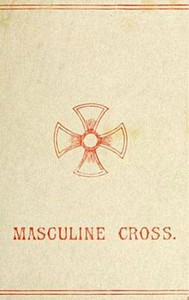Cover of The Masculine CrossA History of Ancient and Modern Crosses and Their Connection with the Mysteries of Sex Worship; Also an Account of the Kindred Phases of Phallic Faiths and Practices
