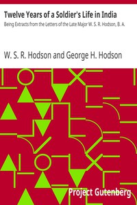 Twelve Years of a Soldier's Life in IndiaBeing Extracts from the Letters of the Late Major W. S. R. Hodson, B. A.