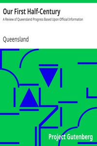 Cover of Our First Half-Century: A Review of Queensland Progress Based Upon Official Information