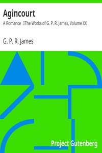 Cover of Agincourt: A Romance The Works of G. P. R. James, Volume XX
