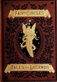 Cover of Fairy Circles Tales and Legends of Giants, Dwarfs, Fairies, Water-Sprites, and Hobgoblins