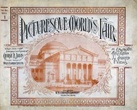 Cover of Picturesque World's Fair, Vol. I, No. 1, Feb. 10, 1894An Elaborate Collection of Colored Views . . . Comprising Illustrations of the Greatest Features of the World's Columbian Exposition and Midway Plaisance: Architectural, Artistic, Historical, Scenic and Ethnological